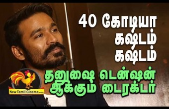 Dhanush Tension Because Of Director.